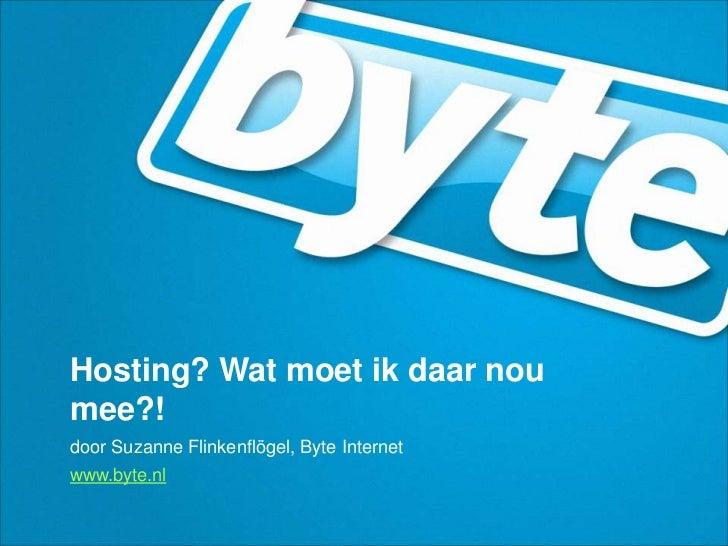 Hosting? Wat moet ik daar noumee?!door Suzanne Flinkenflögel, Byte Internetwww.byte.nl