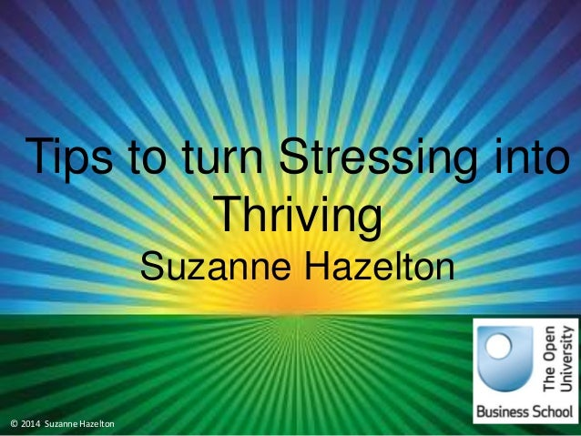 Managing Stress Suzanne Hazelton Tips to turn Stressing into Thriving Suzanne Hazelton © 2014 Suzanne Hazelton