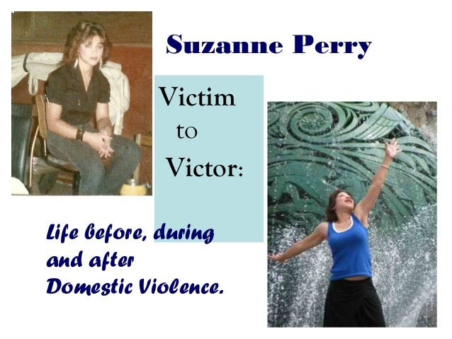 Suzanne Perry Victim to Victor: Life before, during and after Domestic Violence.