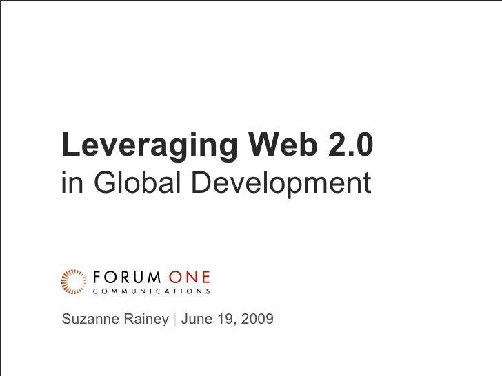Leveraging Web 2.0   in Global Development Suzanne Rainey  |  June 19, 2009