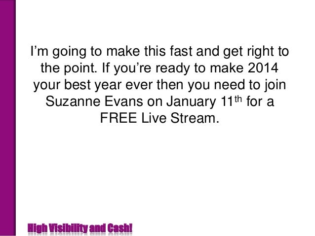 I'm going to make this fast and get right to the point. If you're ready to make 2014 your best year ever then you need to ...