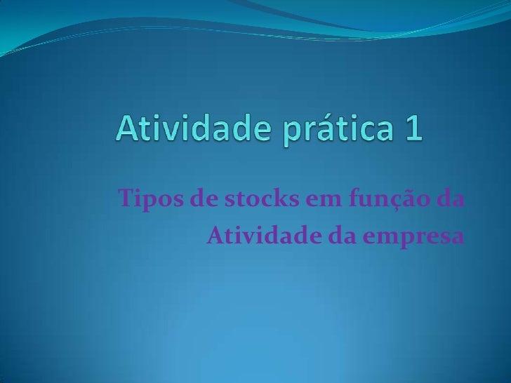 Atividade prática 1<br />Tipos de stocks em função da <br />Atividade da empresa<br />