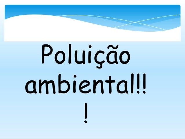Poluição ambiental!! !