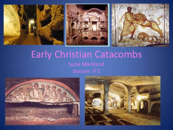 Early Christian Catacombs        Suzie Markland          Session ♯5