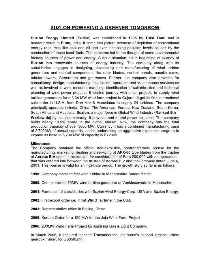 SUZLON:POWERING A GREENER TOMORROWSuzlon Energy Limited (Suzlon) was established in 1995 by Tulsi Tanti and isheadquartere...