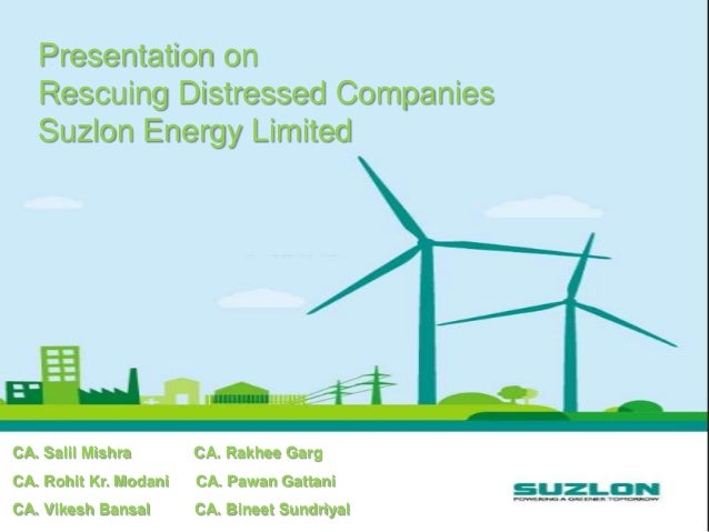 Presentation on Rescuing Distressed Companies Suzlon Energy Limited  CA. Salil Mishra  CA. Rakhee Garg  CA. Rohit Kr. Moda...