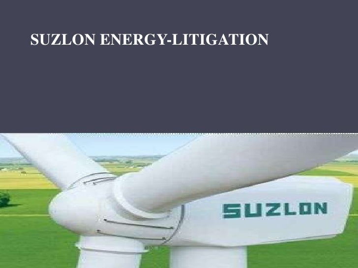 SUZLON ENERGY-LITIGATION        BY              KREENA DESAI