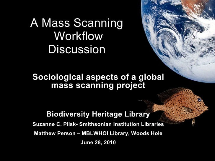 A Mass Scanning  Workflow Discussion  Sociological aspects of a global mass scanning project Biodiversity Heritage Library...