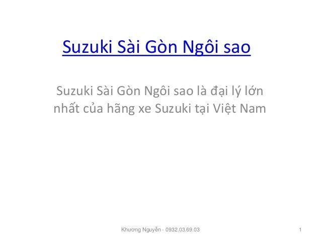 Suzuki Sài Gòn Ngôi sao Suzuki Sài Gòn Ngôi sao là đại lý lớn nhất của hãng xe Suzuki tại Việt Nam 1Khương Nguyễn - 0932.0...