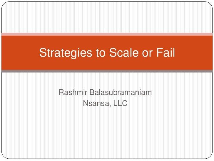Rashmir Balasubramaniam<br />Nsansa, LLC<br />Strategies to Scale or Fail<br />