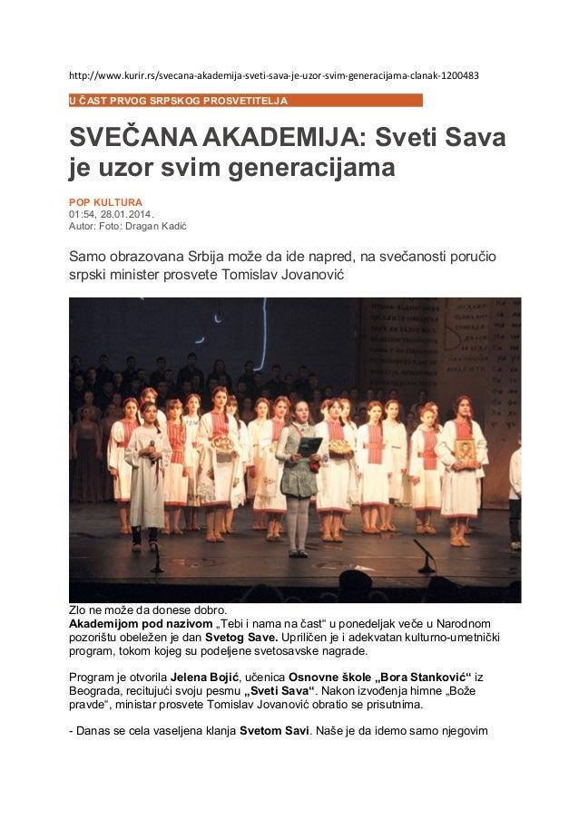 http://www.kurir.rs/svecana-akademija-sveti-sava-je-uzor-svim-generacijama-clanak-1200483 U ČAST PRVOG SRPSKOG PROSVETITEL...