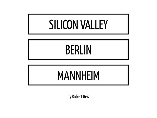by Robert Reiz SILICON VALLEY BERLIN MANNHEIM