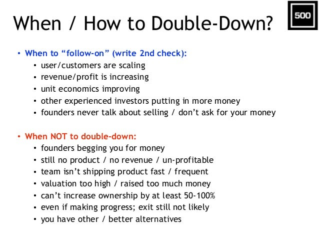 "When / How to Double-Down? • When to ""follow-on"" (write 2nd check): • user/customers are scaling • revenue/profit is incre..."