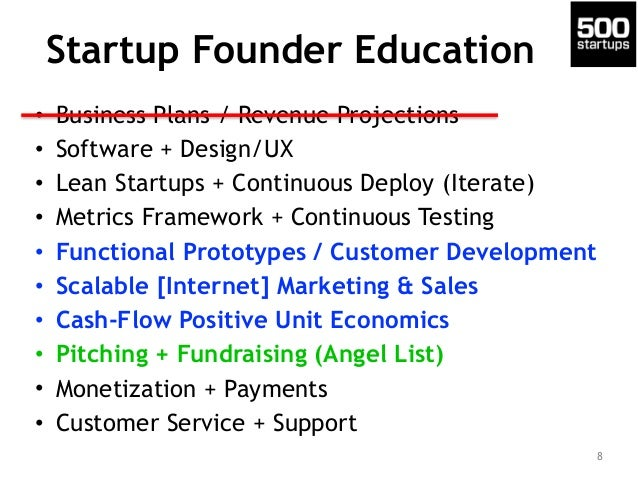 Startup Founder Education • Business Plans / Revenue Projections • Software + Design/UX • Lean Startups + Continuous Deplo...