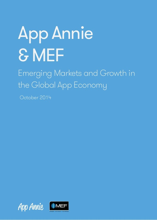 App Annie  & MEF  Emerging Markets and Growth in  the Global App Economy  October 2014