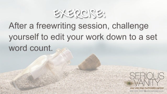 """B / ' :3Q'; (j """"3  After a freewriting session,  challenge yourself to edit your work down to a set  word count.   SERTQLJ..."""