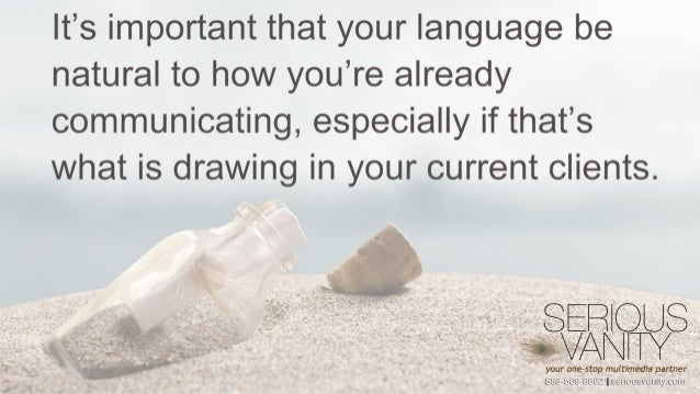 it's important that your language be natural to how you're already communicating,  especially if that's what is drawing in...