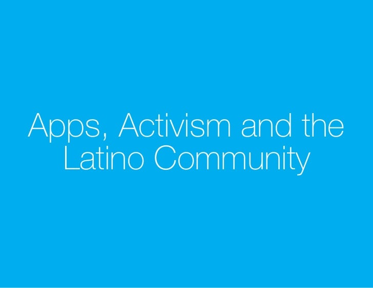 Apps, Activism and the  Latino Community