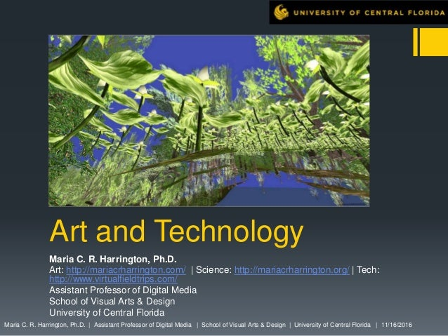 Art and Technology Maria C. R. Harrington, Ph.D. Art: http://mariacrharrington.com/ | Science: http://mariacrharrington.or...