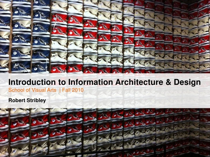 Introduction to Information Architecture & DesignSchool of Visual Arts  | Fall 2010Robert Stribley<br />