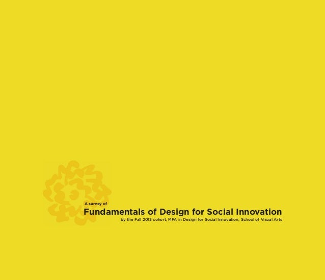 dsi.sva.edu A survey of Fundamentals of Design for Social Innovation by the Fall 2013 cohort, MFA in Design for Social Inn...