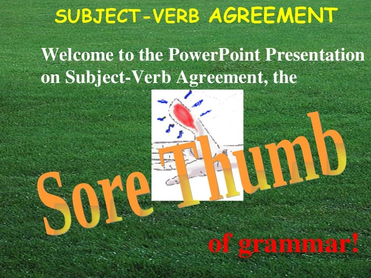 SUBJECT-VERB AGREEMENTWelcome to the PowerPoint Presentationon Subject-Verb Agreement, the                   of grammar!