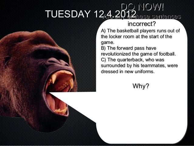DO NOW!TUESDAY 12.4.2012          Are any of these sentences                          incorrect?              A) The baske...