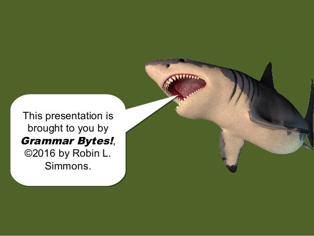 chomp! chomp! This presentation is brought to you by Grammar Bytes!, ©2016 by Robin L. Simmons. This presentation is broug...
