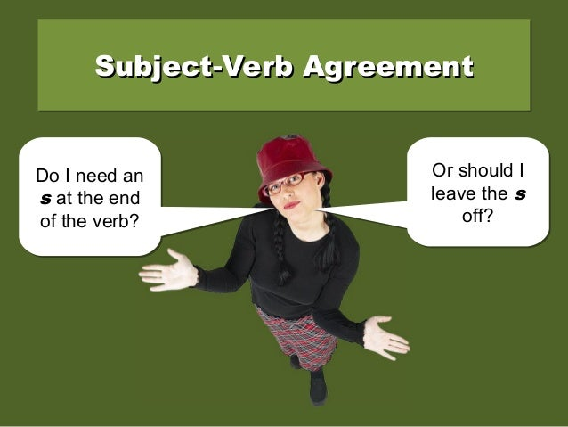 Subject-Verb AgreementSubject-Verb AgreementSubject-Verb AgreementSubject-Verb Agreement Do I need an s at the end of the ...