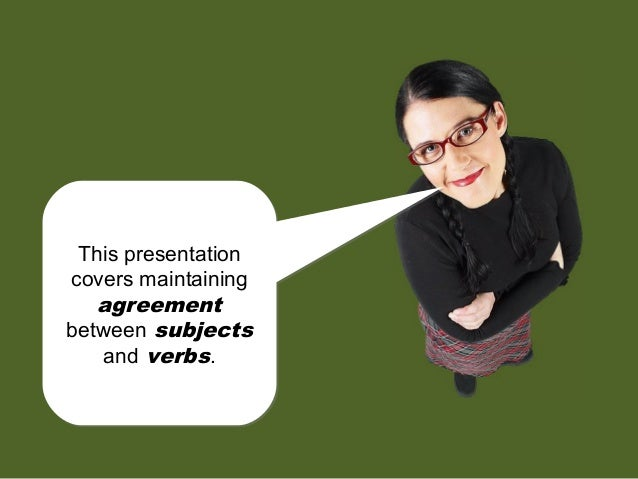 This presentation covers maintaining agreement between subjects and verbs. This presentation covers maintaining agreement ...