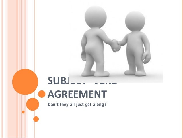 SUBJECT- VERB AGREEMENT Can't they all just get along?