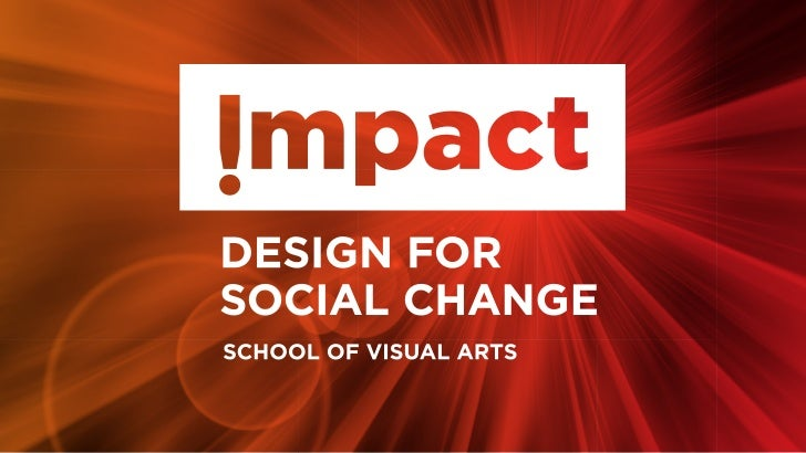 Impact!Design for Social ChangeA six week, annual summer intensive atthe School of Visual Arts about using designas a tool...