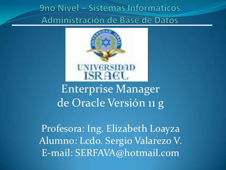 9no Nivel – Sistemas InformáticosAdministración de Base de Datos<br />Enterprise Manager<br />de Oracle Versión 11 g<br />...