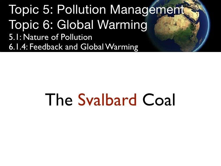Topic 5: Pollution Management Topic 6: Global Warming 5.1: Nature of Pollution 6.1.4: Feedback and Global Warming         ...