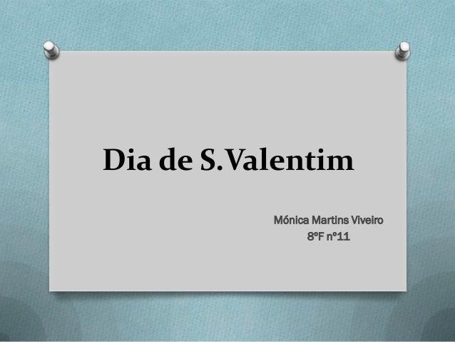 Dia de S.Valentim           Mónica Martins Viveiro                 8ºF nº11
