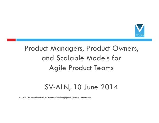 Product Managers, Product Owners, and Scalable Models for Agile Product Teams SV-ALN, 10 June 2014 1 © 2014. This presenta...