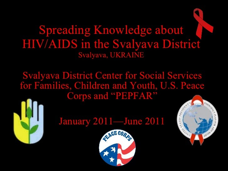 Spreading Knowledge about HIV/AIDS in the Svalyava District Svalyava, UKRAINE Svalyava District Center for Social Services...