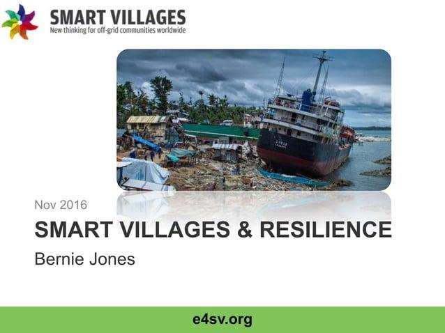 e4sv.org SMART VILLAGES & RESILIENCE Nov 2016 Bernie Jones