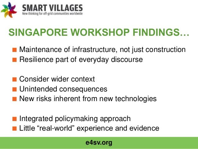 e4sv.org SINGAPORE WORKSHOP FINDINGS… ■ Maintenance of infrastructure, not just construction ■ Resilience part of everyday...