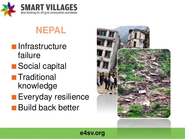 e4sv.org NEPAL ■Infrastructure failure ■Social capital ■Traditional knowledge ■Everyday resilience ■Build back better