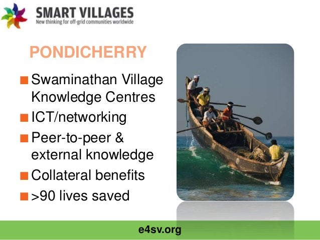e4sv.org PONDICHERRY ■Swaminathan Village Knowledge Centres ■ICT/networking ■Peer-to-peer & external knowledge ■Collateral...
