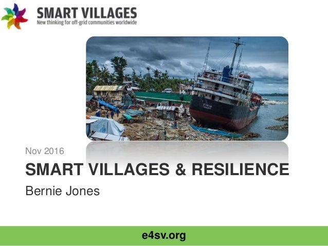 e4sv.org SMART VILLAGES & RESILIENCE Nov 2016 Bernie Jones