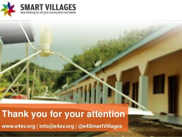 e4sv.org Thank you for your attention www.e4sv.org   info@e4sv.org   @e4SmartVillages