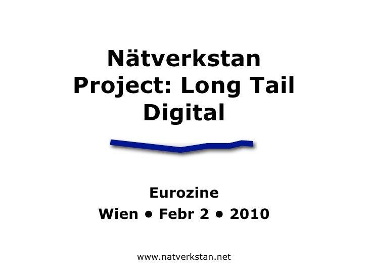 Nätverkstan Project: Long Tail      Digital           Eurozine   Wien • Febr 2 • 2010        www.natverkstan.net