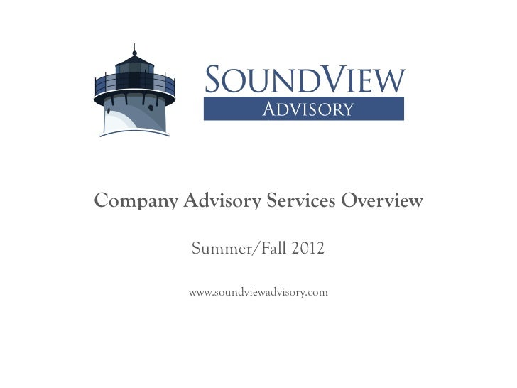 Company Advisory Services Overview          Summer/Fall 2012         www.soundviewadvisory.com