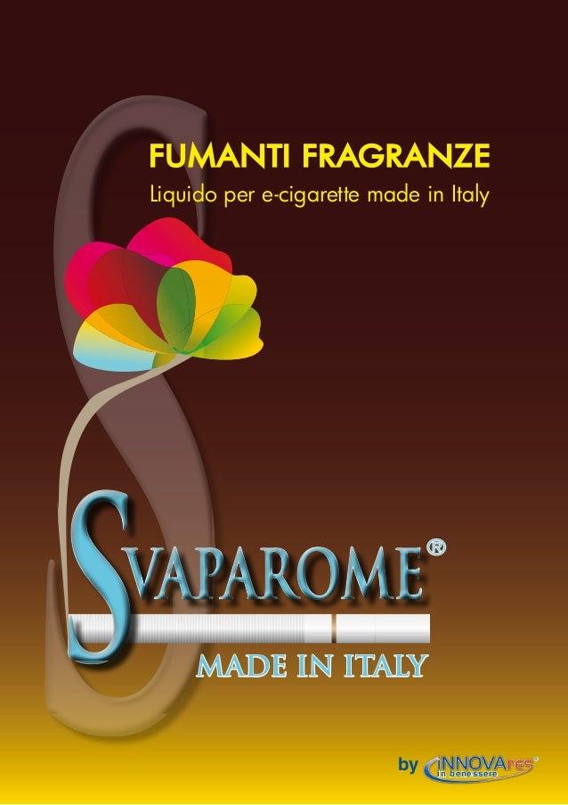 S    FUMANTI FRAGRANZE    Liquido per e-cigarette made in ItalySVAPAROME         MADE IN ITALY                            ...