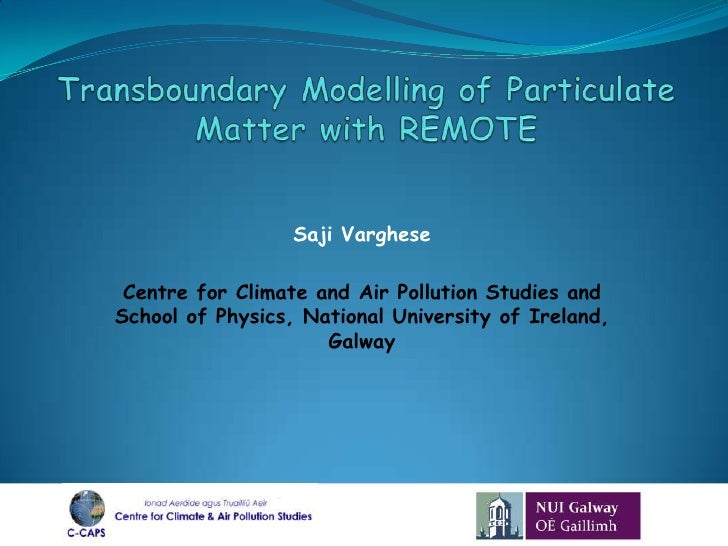 Transboundary Modelling of Particulate Matter with REMOTE <br />Saji Varghese<br />Centre for Climate and Air Pollution St...