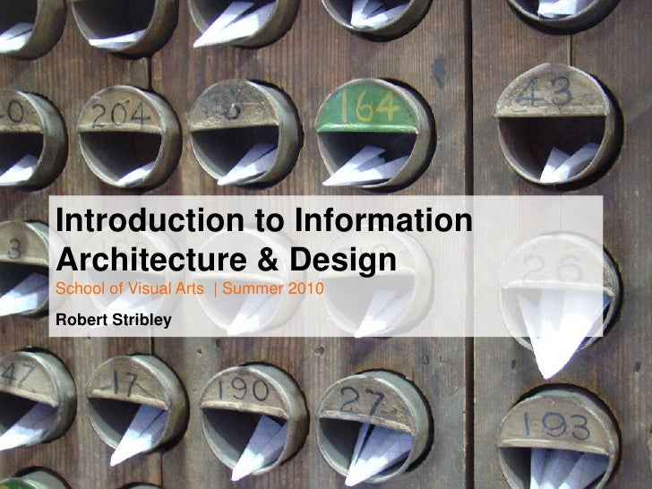 Introduction to Information Architecture & DesignSchool of Visual Arts  | Summer 2010Robert Stribley<br />