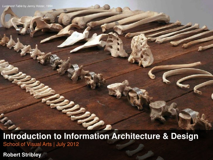 Lustmord Table by Jenny Holzer, 1994Introduction to Information Architecture & DesignSchool of Visual Arts   July 2012Robe...