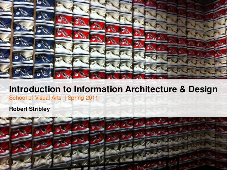 Introduction to Information Architecture & DesignSchool of Visual Arts  | Spring 2011Robert Stribley<br />